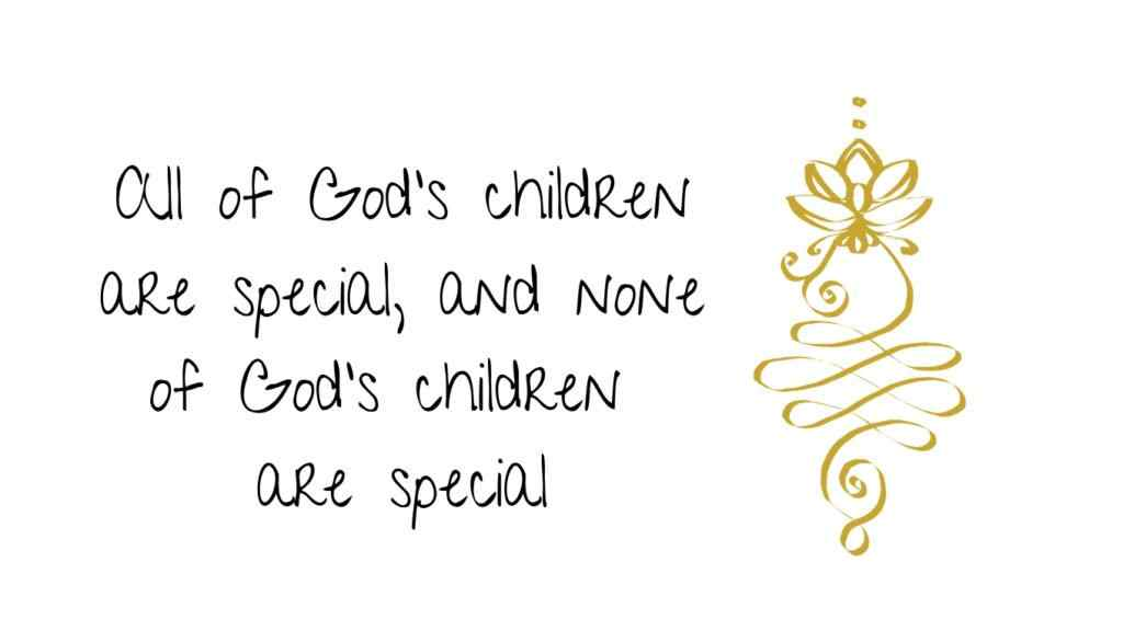 all of God's children are special and none of God's children are special