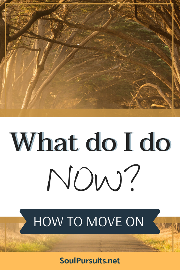 What do I do now? How to move on when dealing with trauma, abuse, or heartbreak.