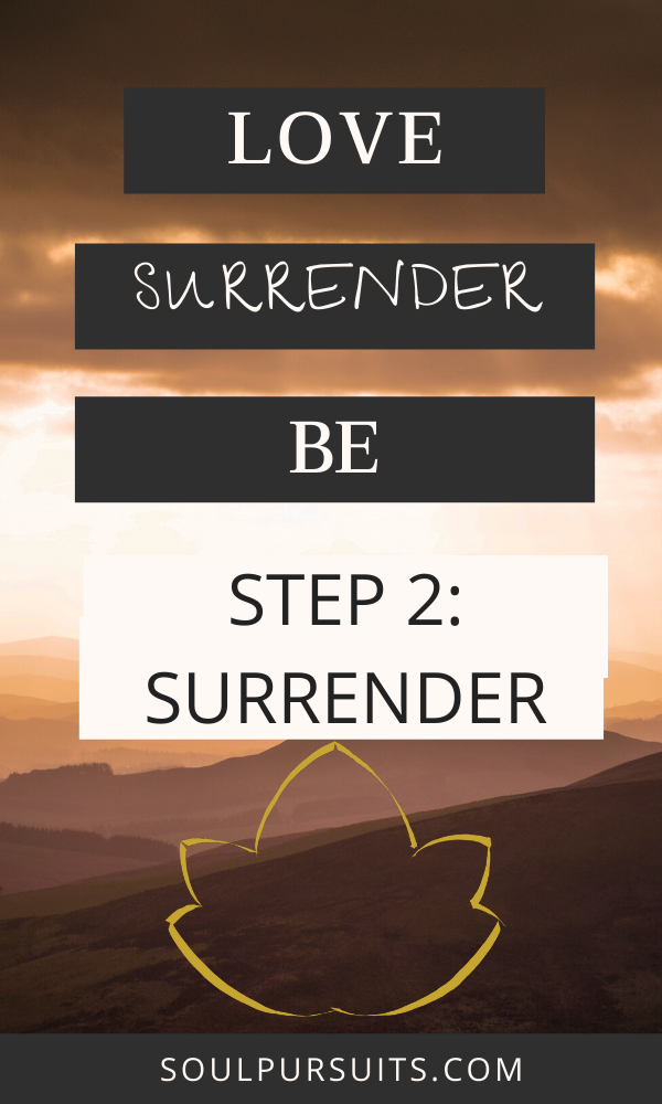 Love, Surrender, Be. Step 2: Surrender. Spiritual guidance and spiritual growth